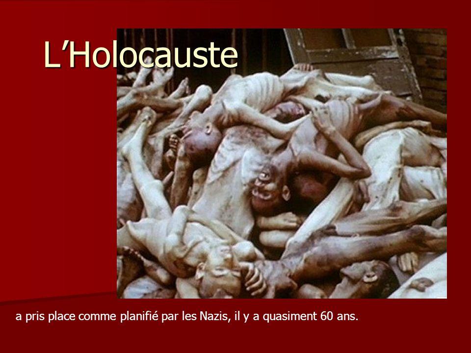 L'Holocauste a pris place comme planifié par les Nazis, il y a quasiment 60 ans.