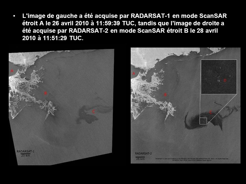 L image de gauche a été acquise par RADARSAT-1 en mode ScanSAR étroit A le 26 avril 2010 à 11:59:39 TUC, tandis que l image de droite a été acquise par RADARSAT-2 en mode ScanSAR étroit B le 28 avril 2010 à 11:51:29 TUC.