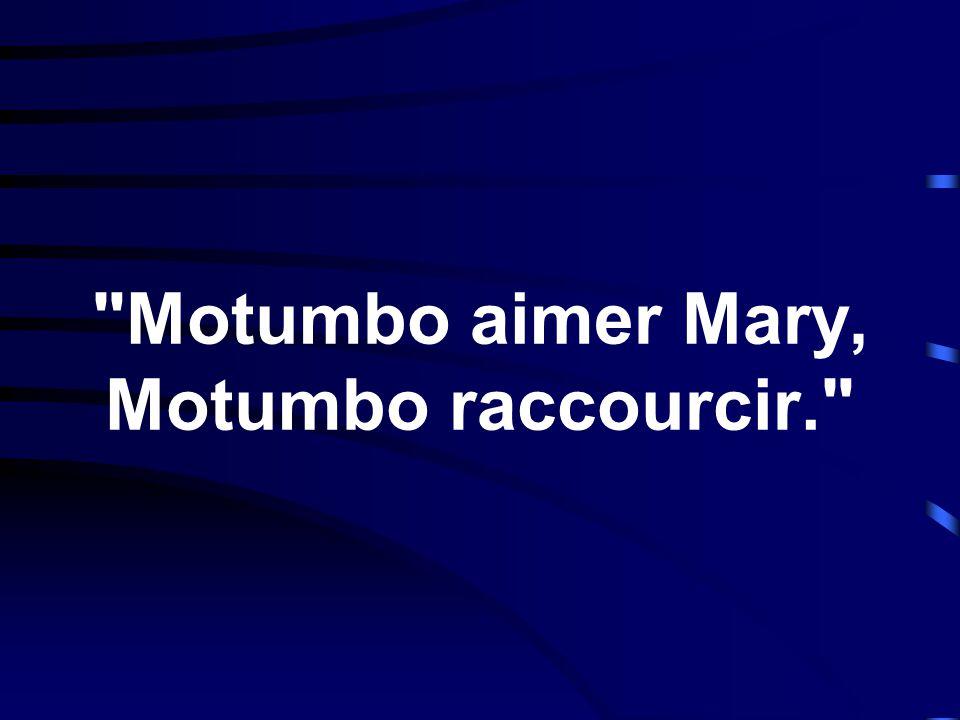 Motumbo aimer Mary, Motumbo raccourcir.