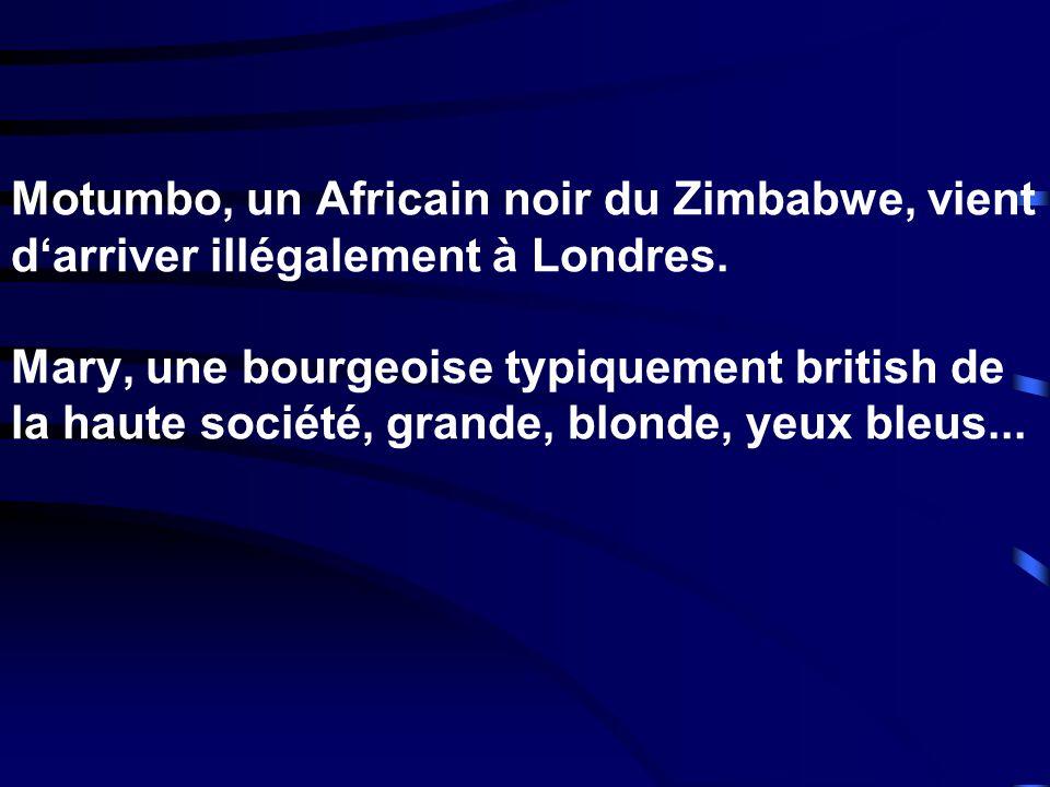 Motumbo, un Africain noir du Zimbabwe, vient d'arriver illégalement à Londres.