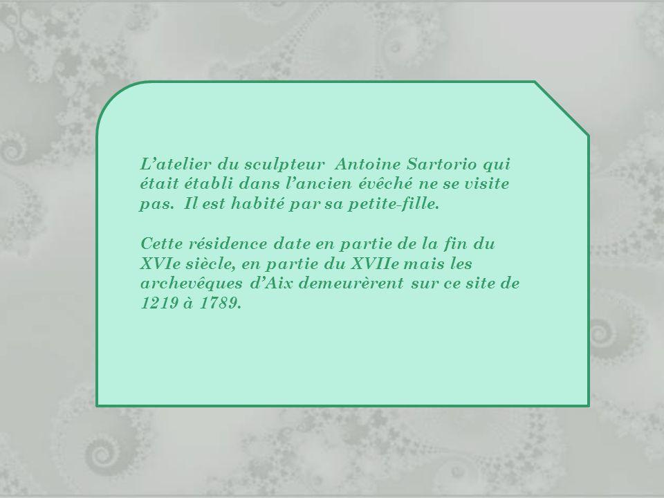 L'atelier du sculpteur Antoine Sartorio qui était établi dans l'ancien évêché ne se visite pas. Il est habité par sa petite-fille.