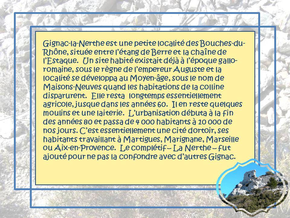 Gignac-la-Nerthe est une petite localité des Bouches-du-Rhône, située entre l'étang de Berre et la chaîne de l'Estaque.