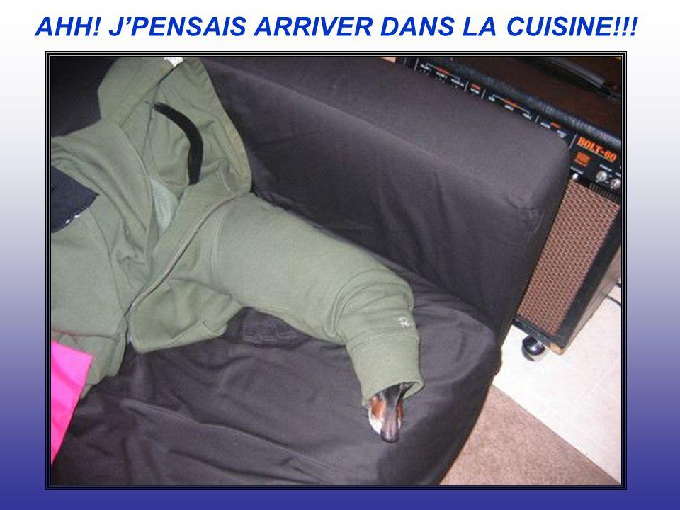 AHH! J'PENSAIS ARRIVER DANS LA CUISINE!!!