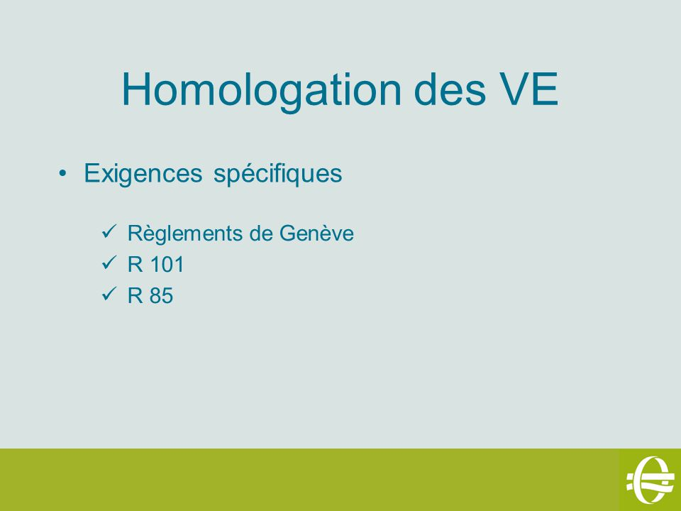 Homologation des VE Exigences spécifiques Règlements de Genève R 101
