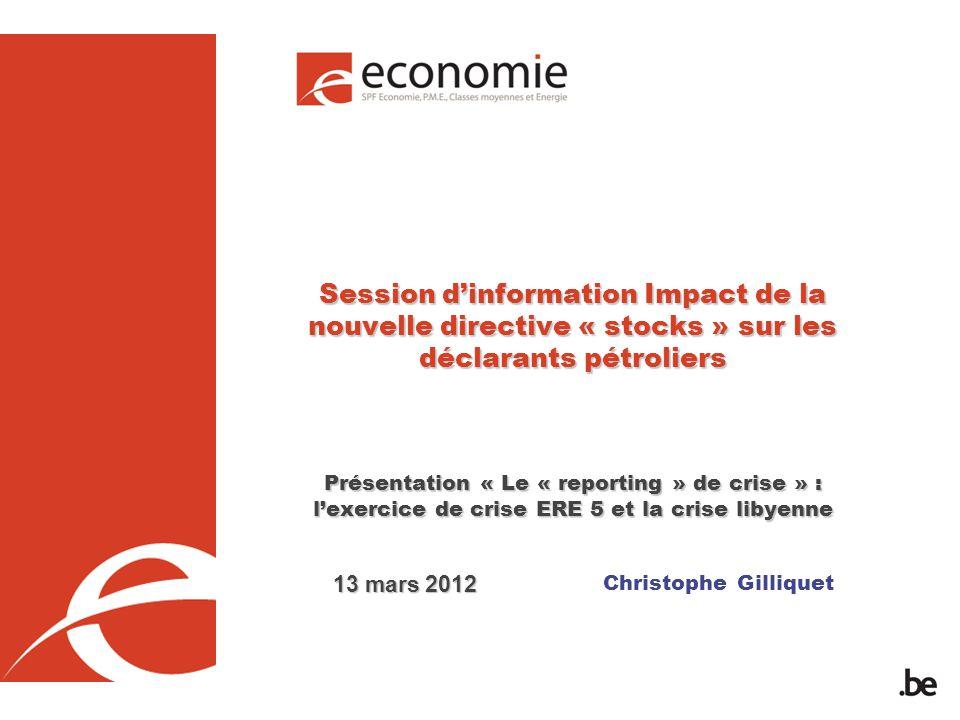 Session d'information Impact de la nouvelle directive « stocks » sur les déclarants pétroliers Présentation « Le « reporting » de crise » : l'exercice de crise ERE 5 et la crise libyenne