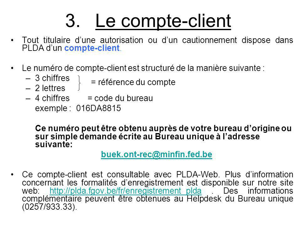 3. Le compte-client Tout titulaire d'une autorisation ou d'un cautionnement dispose dans PLDA d'un compte-client.