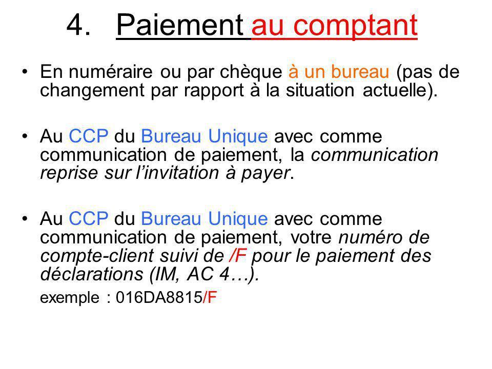 4. Paiement au comptant En numéraire ou par chèque à un bureau (pas de changement par rapport à la situation actuelle).