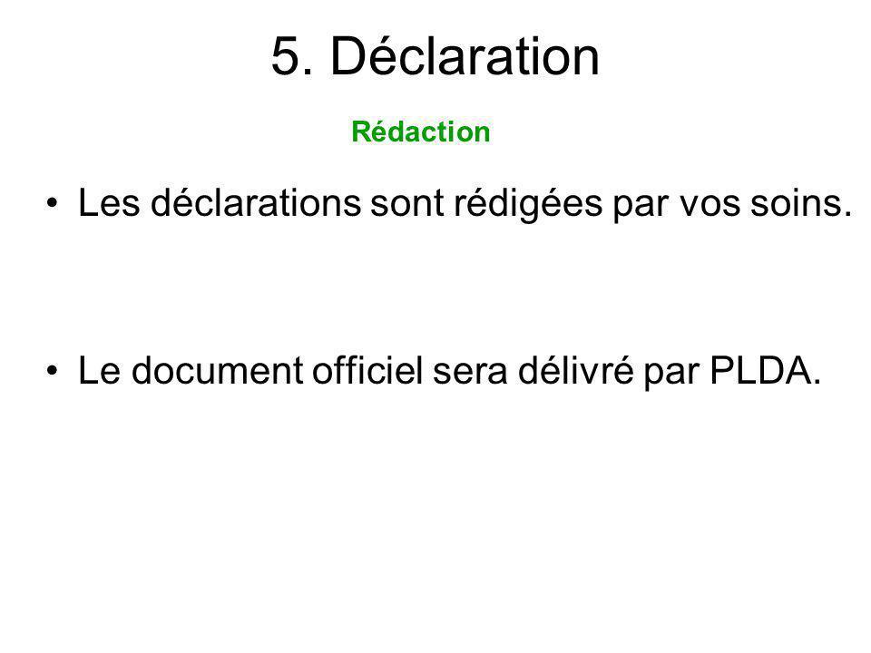 5. Déclaration Les déclarations sont rédigées par vos soins.