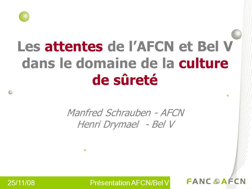 Les attentes de l'AFCN et Bel V dans le domaine de la culture de sûreté Manfred Schrauben - AFCN Henri Drymael - Bel V