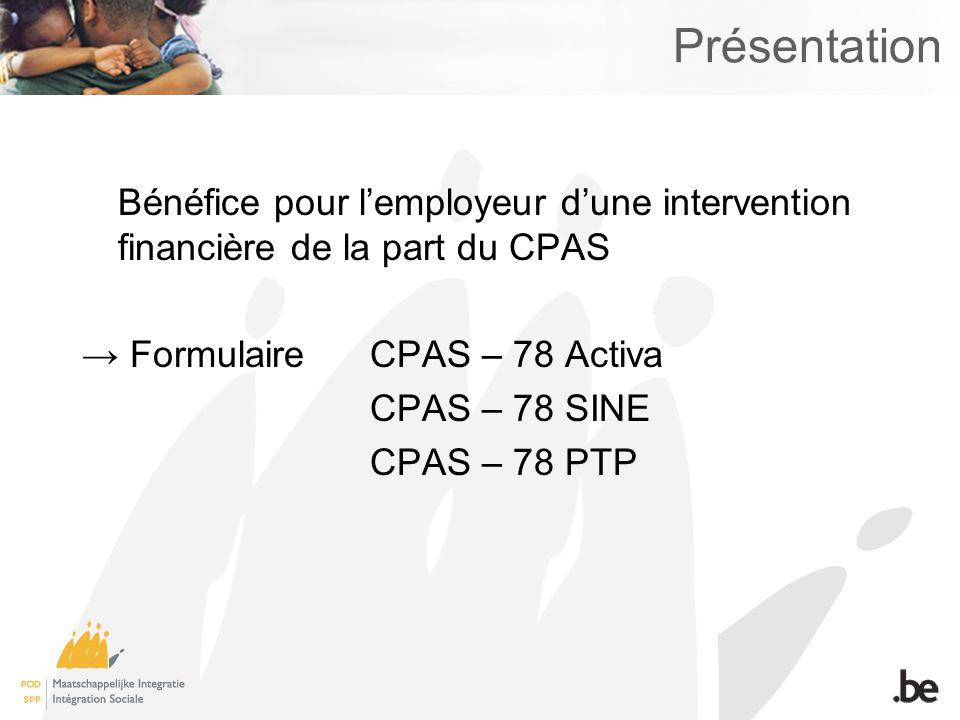 Présentation Bénéfice pour l'employeur d'une intervention financière de la part du CPAS. → Formulaire CPAS – 78 Activa.