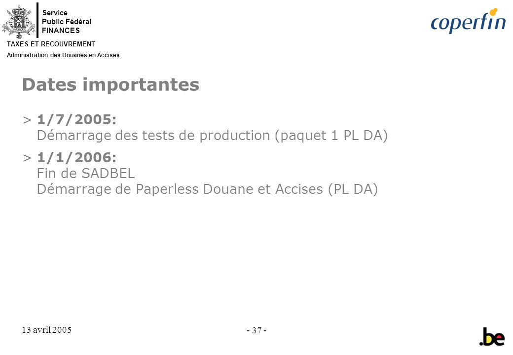 Dates importantes 1/7/2005: Démarrage des tests de production (paquet 1 PL DA)