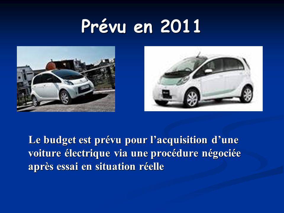 Prévu en 2011 Le budget est prévu pour l'acquisition d'une voiture électrique via une procédure négociée après essai en situation réelle.