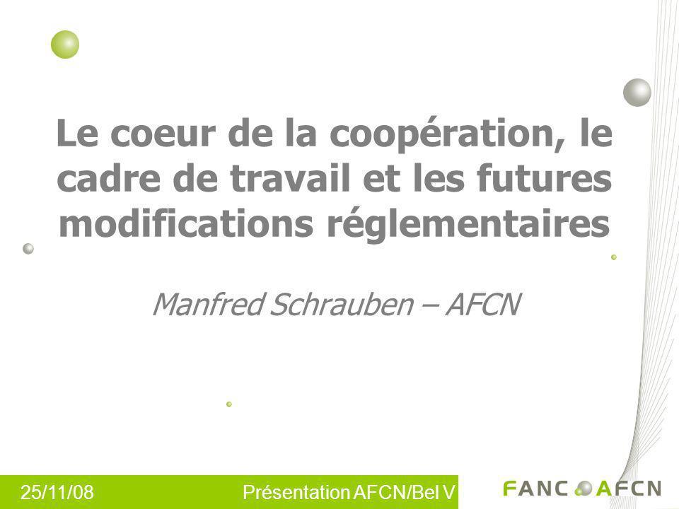 Le coeur de la coopération, le cadre de travail et les futures modifications réglementaires Manfred Schrauben – AFCN