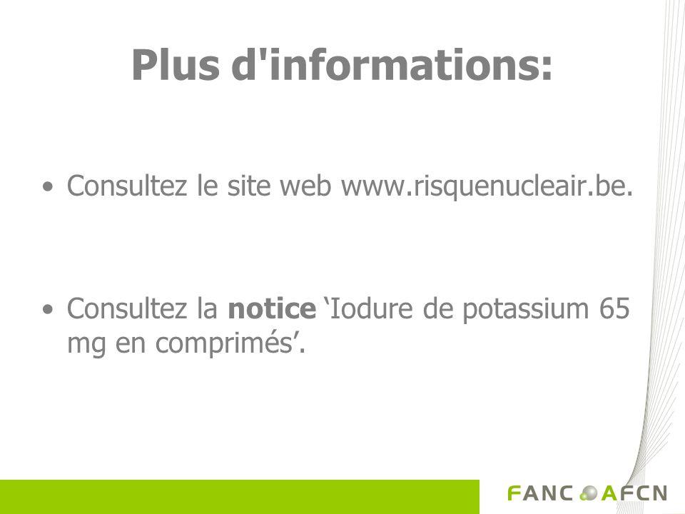 Plus d informations: Consultez le site web www.risquenucleair.be.