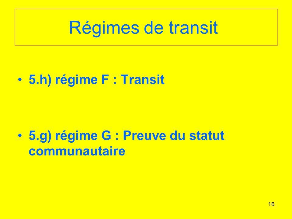 Régimes de transit 5.h) régime F : Transit