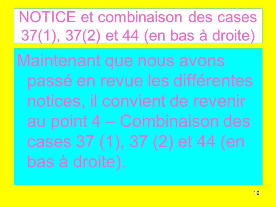 NOTICE et combinaison des cases 37(1), 37(2) et 44 (en bas à droite)