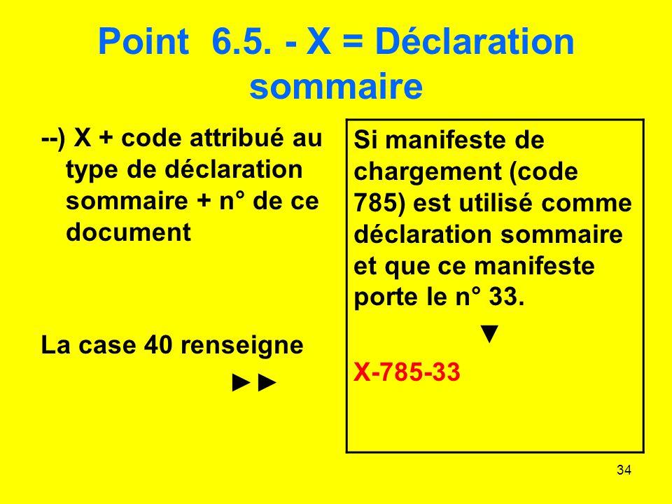 Point 6.5. - X = Déclaration sommaire