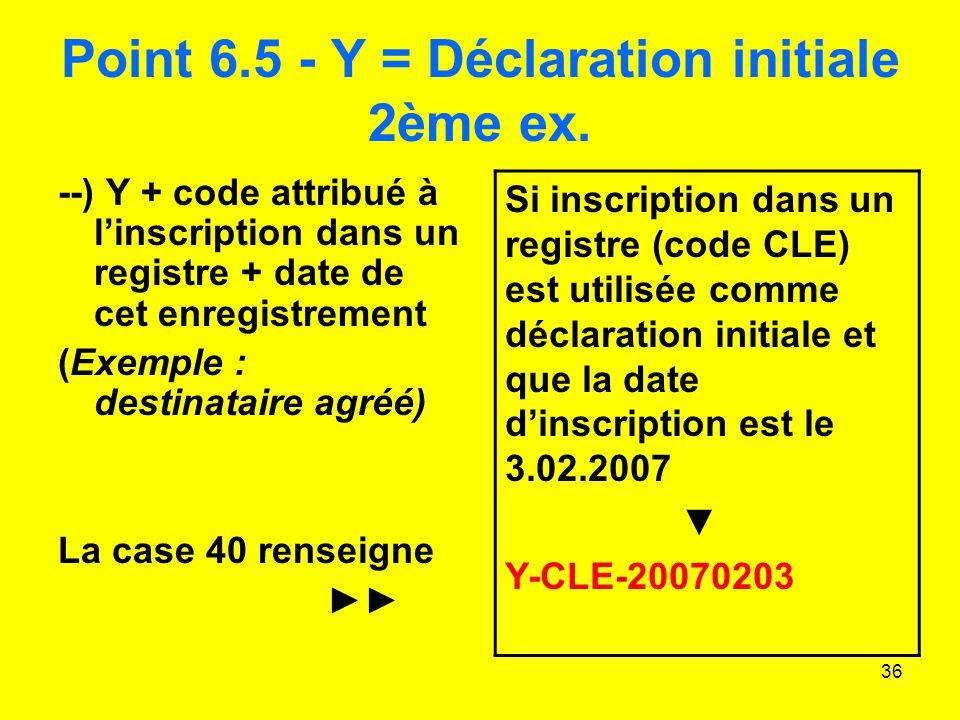 Point 6.5 - Y = Déclaration initiale 2ème ex.