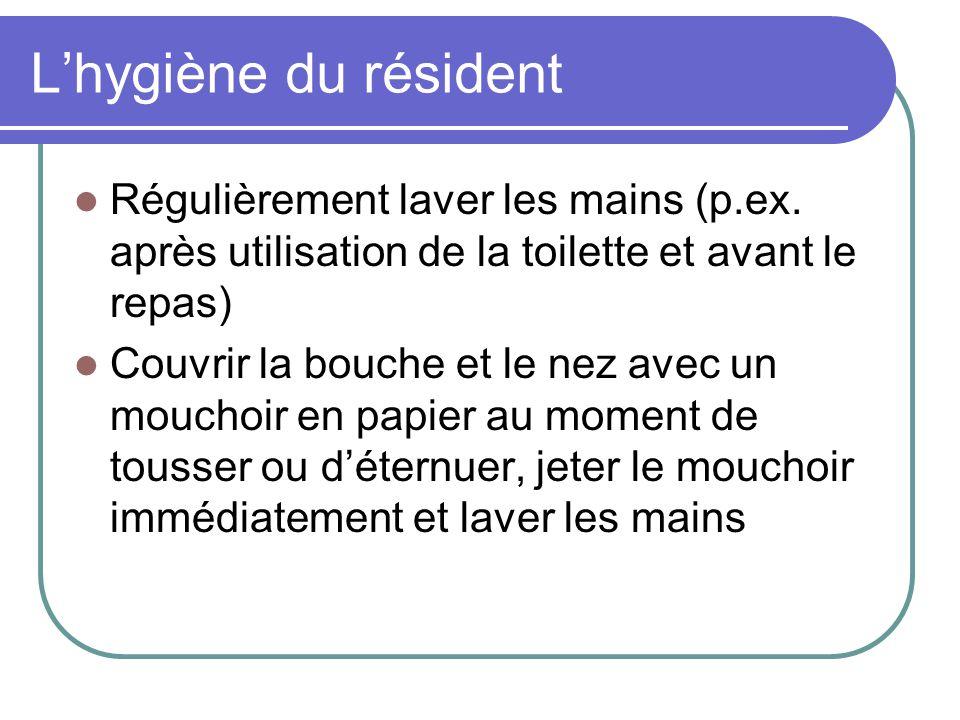 L'hygiène du résident Régulièrement laver les mains (p.ex. après utilisation de la toilette et avant le repas)