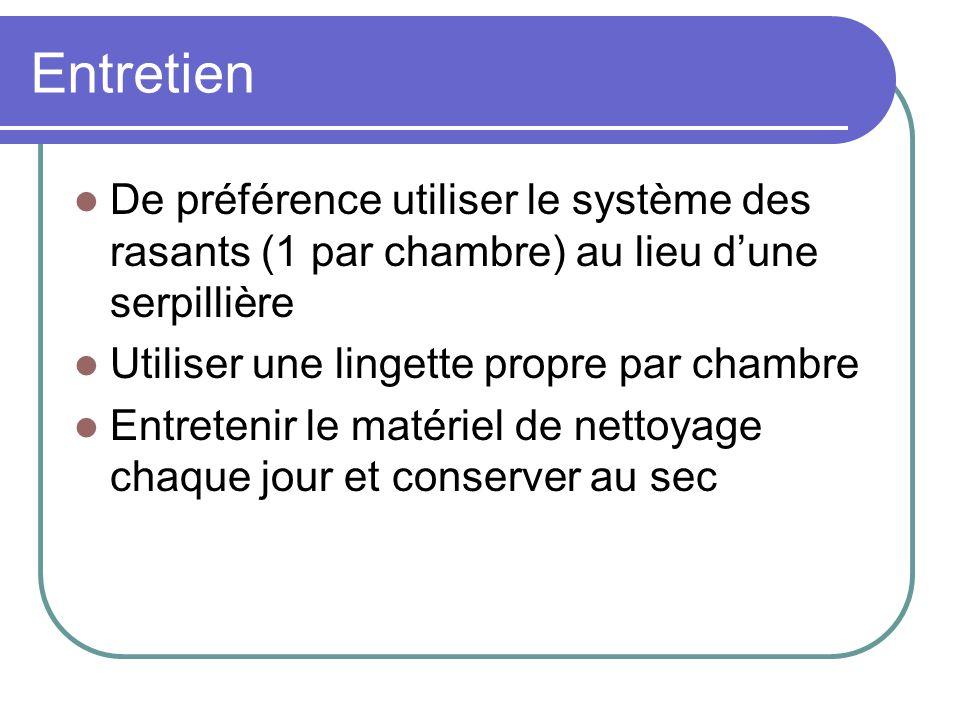 Entretien De préférence utiliser le système des rasants (1 par chambre) au lieu d'une serpillière. Utiliser une lingette propre par chambre.