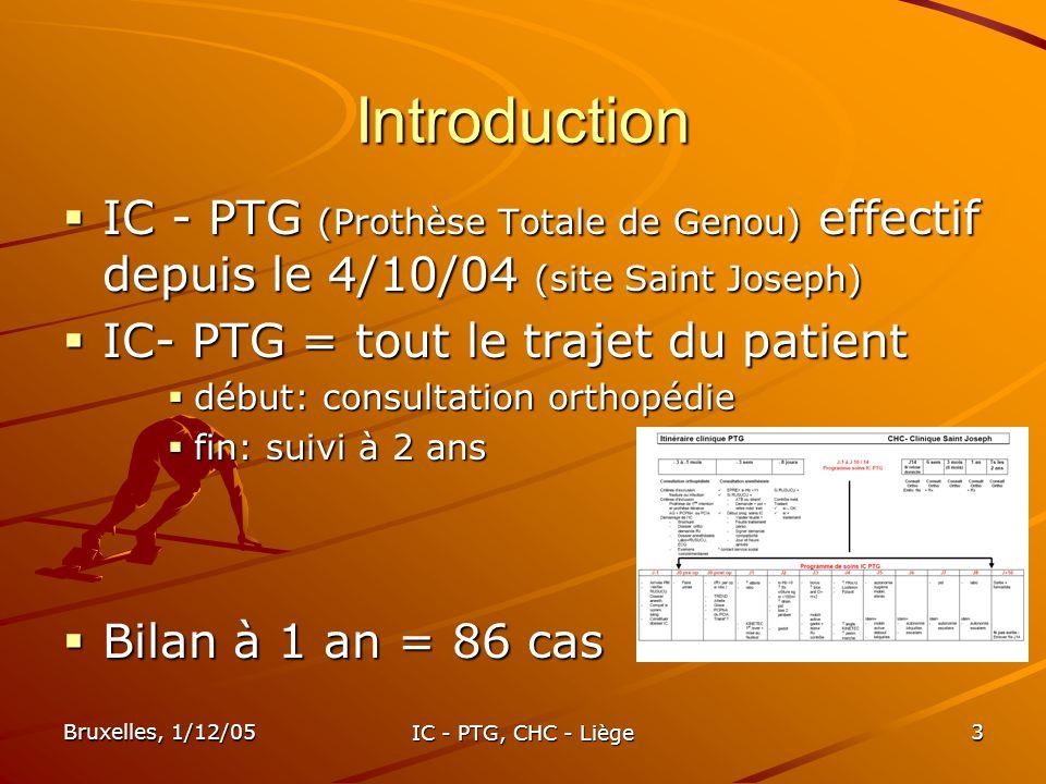 Introduction IC - PTG (Prothèse Totale de Genou) effectif depuis le 4/10/04 (site Saint Joseph) IC- PTG = tout le trajet du patient.