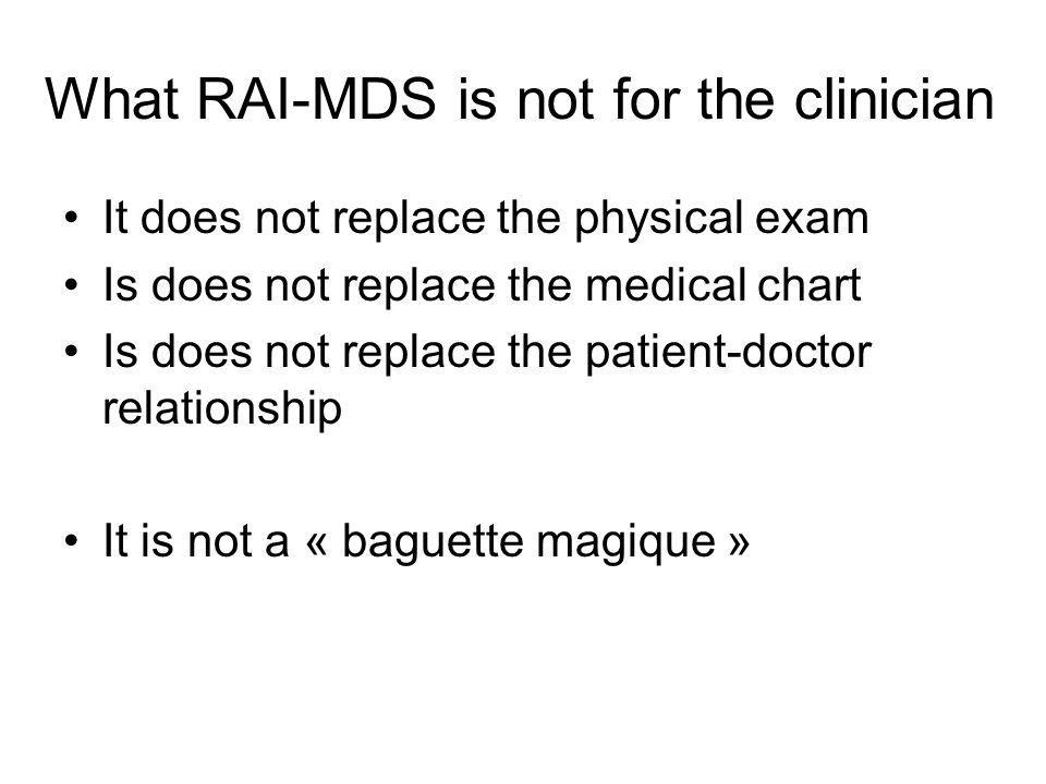 What RAI-MDS is not for the clinician