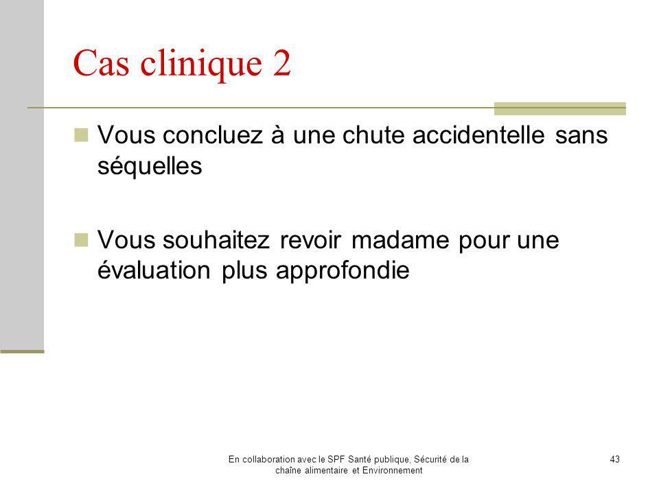 Cas clinique 2 Vous concluez à une chute accidentelle sans séquelles
