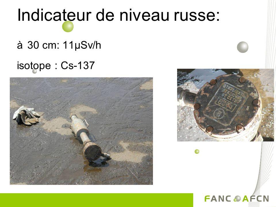 Indicateur de niveau russe: à 30 cm: 11µSv/h isotope : Cs-137