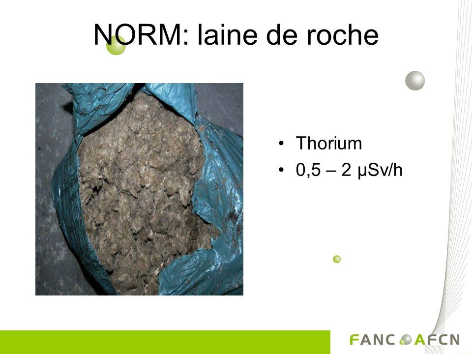 NORM: laine de roche Thorium 0,5 – 2 µSv/h La laine de roche
