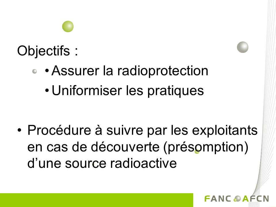 Objectifs : Assurer la radioprotection. Uniformiser les pratiques.