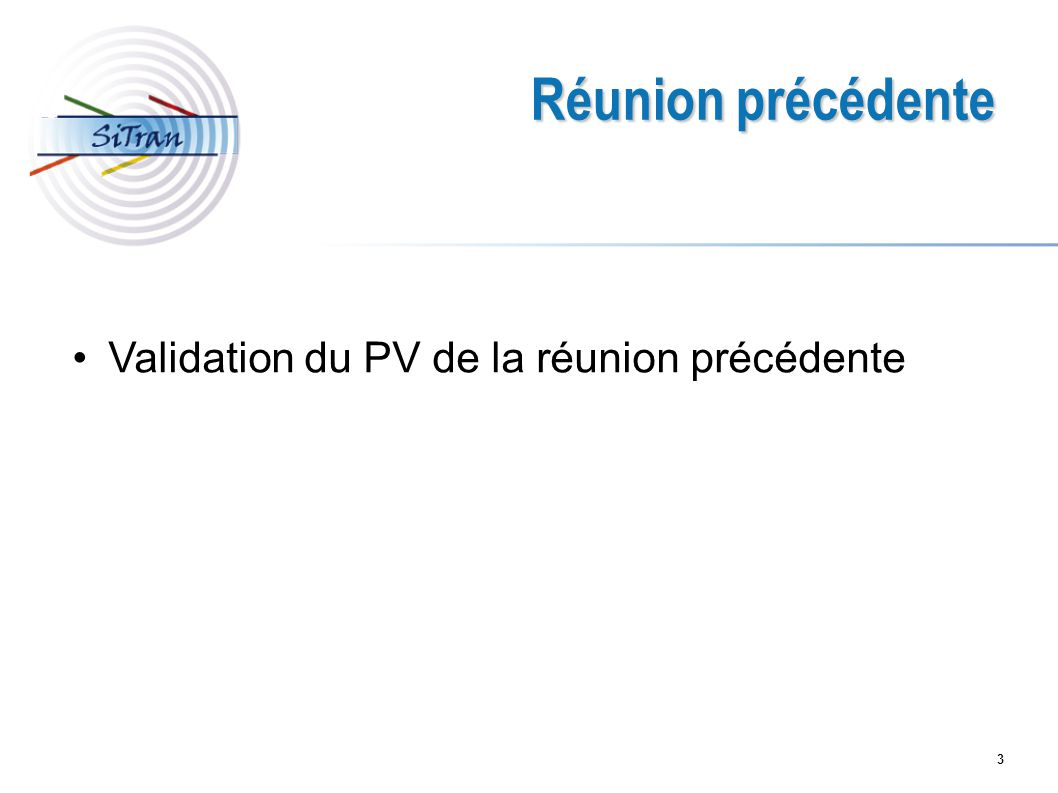 Réunion précédente Validation du PV de la réunion précédente 3