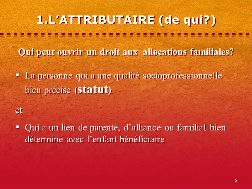1.L'ATTRIBUTAIRE (de qui )