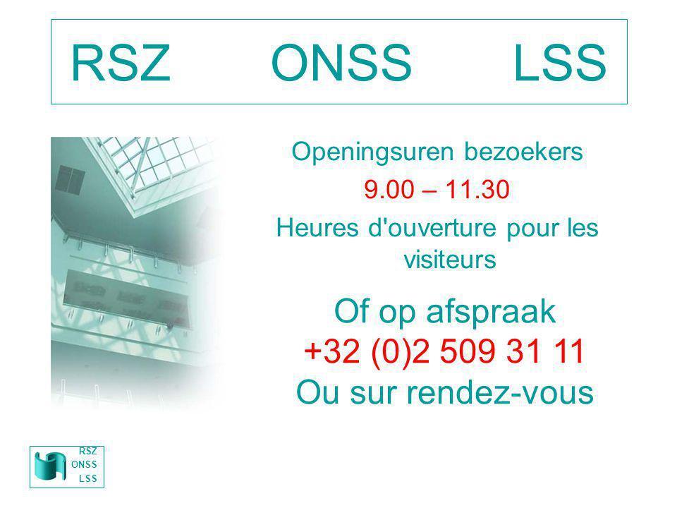 RSZ ONSS LSS Of op afspraak +32 (0)2 509 31 11 Ou sur rendez-vous