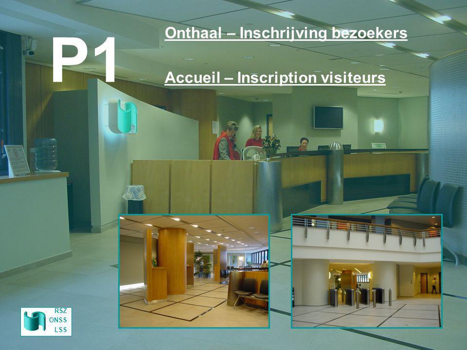 P1 Onthaal – Inschrijving bezoekers Accueil – Inscription visiteurs