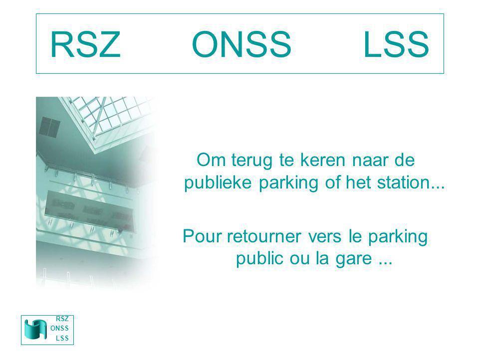 RSZ ONSS LSS Om terug te keren naar de publieke parking of het station... Pour retourner vers le parking public ou la gare ...
