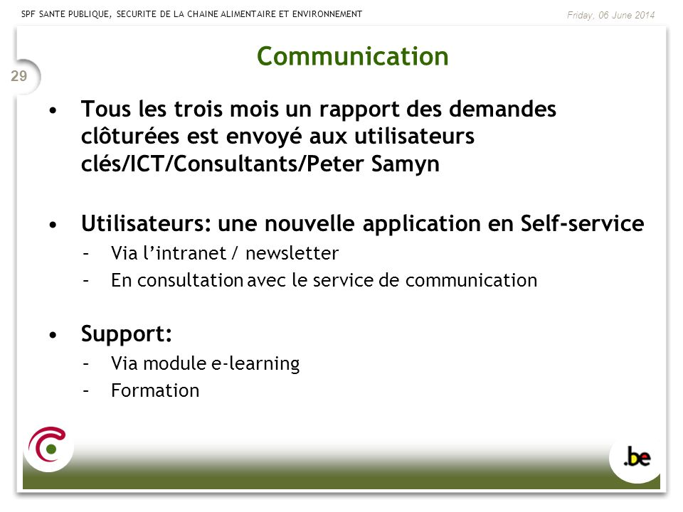 Communication Tous les trois mois un rapport des demandes clôturées est envoyé aux utilisateurs clés/ICT/Consultants/Peter Samyn.