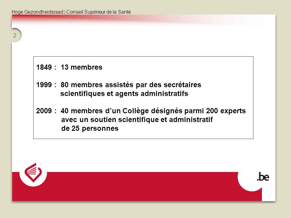 : 13 membres 1999 : 80 membres assistés par des secrétaires. scientifiques et agents administratifs.