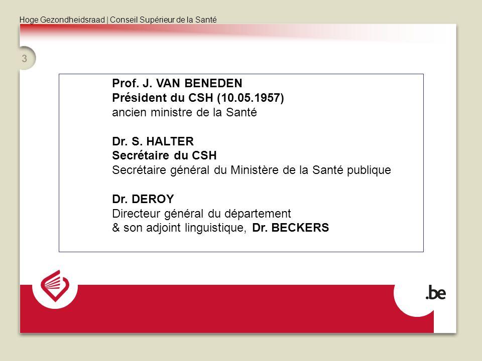 Prof. J. VAN BENEDEN Président du CSH (10.05.1957) ancien ministre de la Santé. Dr. S. HALTER. Secrétaire du CSH.