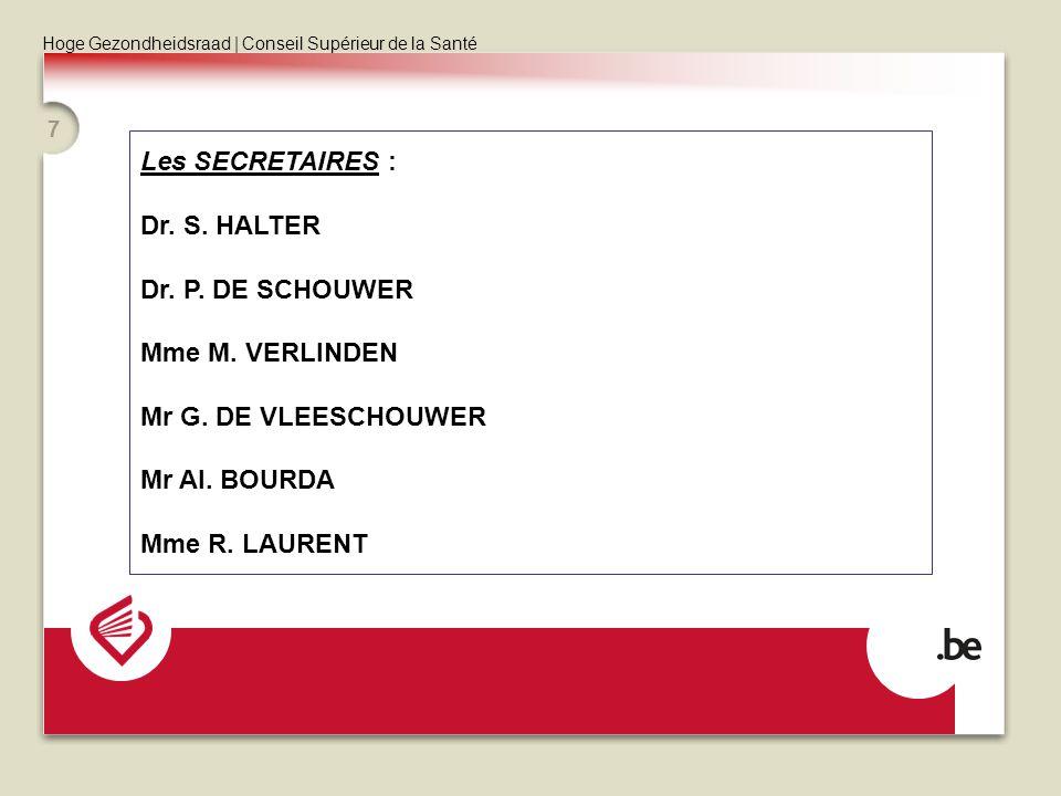 Les SECRETAIRES : Dr. S. HALTER. Dr. P. DE SCHOUWER. Mme M. VERLINDEN. Mr G. DE VLEESCHOUWER. Mr Al. BOURDA.