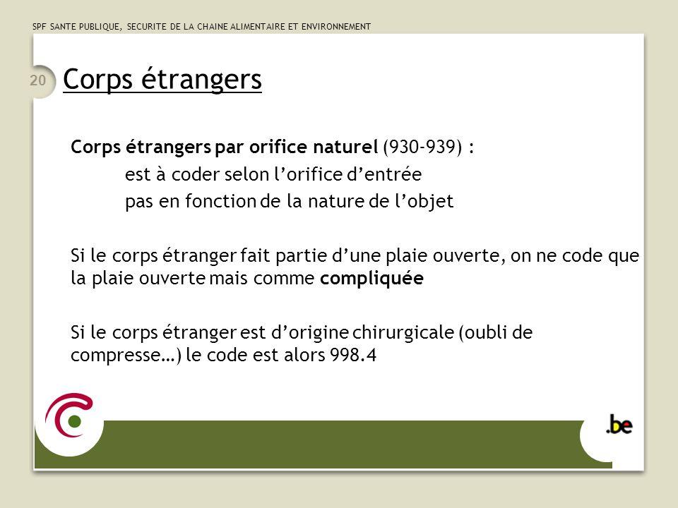Corps étrangers Corps étrangers par orifice naturel (930-939) :