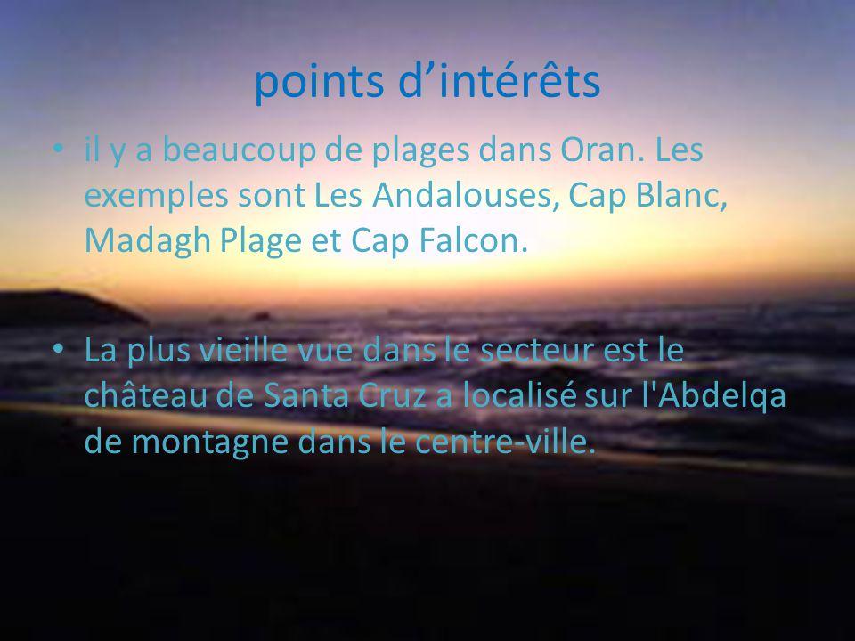 points d'intérêts il y a beaucoup de plages dans Oran. Les exemples sont Les Andalouses, Cap Blanc, Madagh Plage et Cap Falcon.