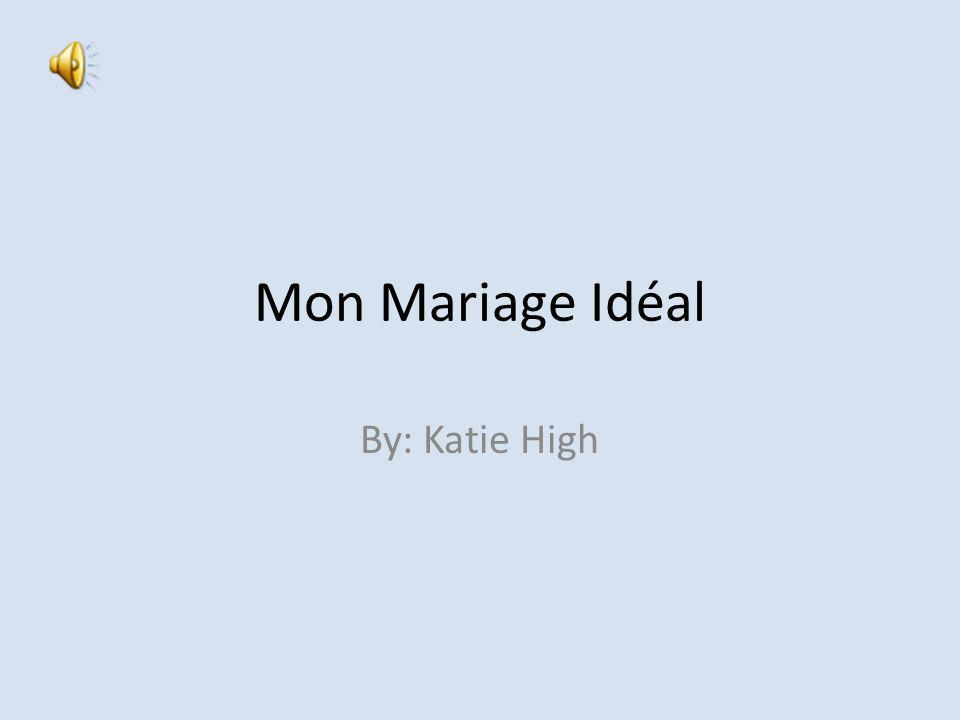 Mon Mariage Idéal By: Katie High