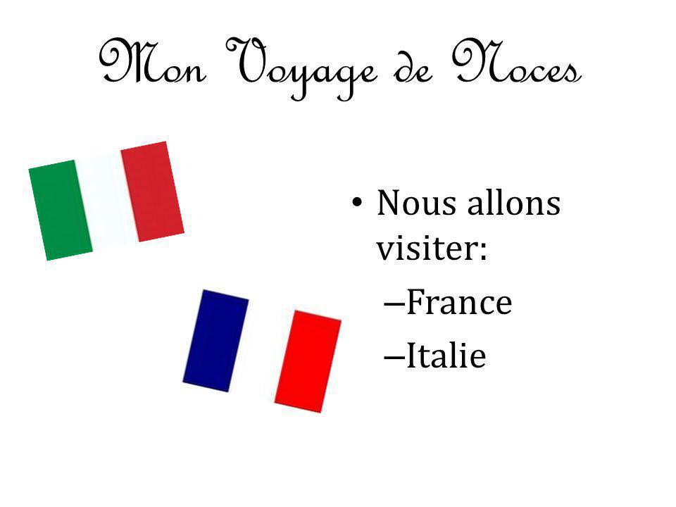 Mon Voyage de Noces Nous allons visiter: France Italie