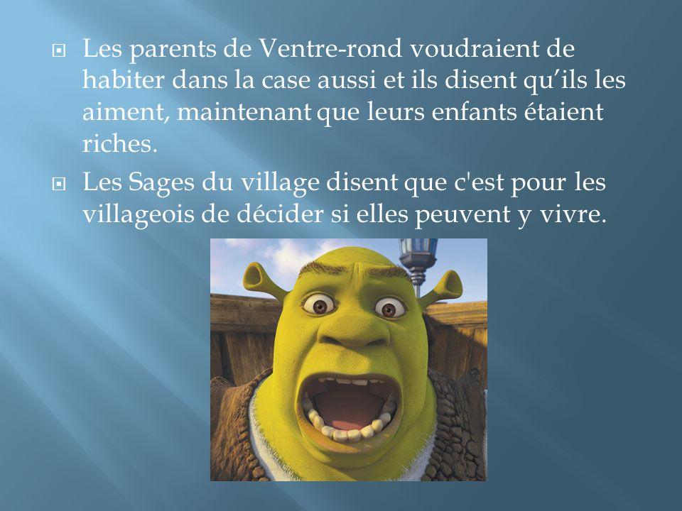 Les parents de Ventre-rond voudraient de habiter dans la case aussi et ils disent qu'ils les aiment, maintenant que leurs enfants étaient riches.