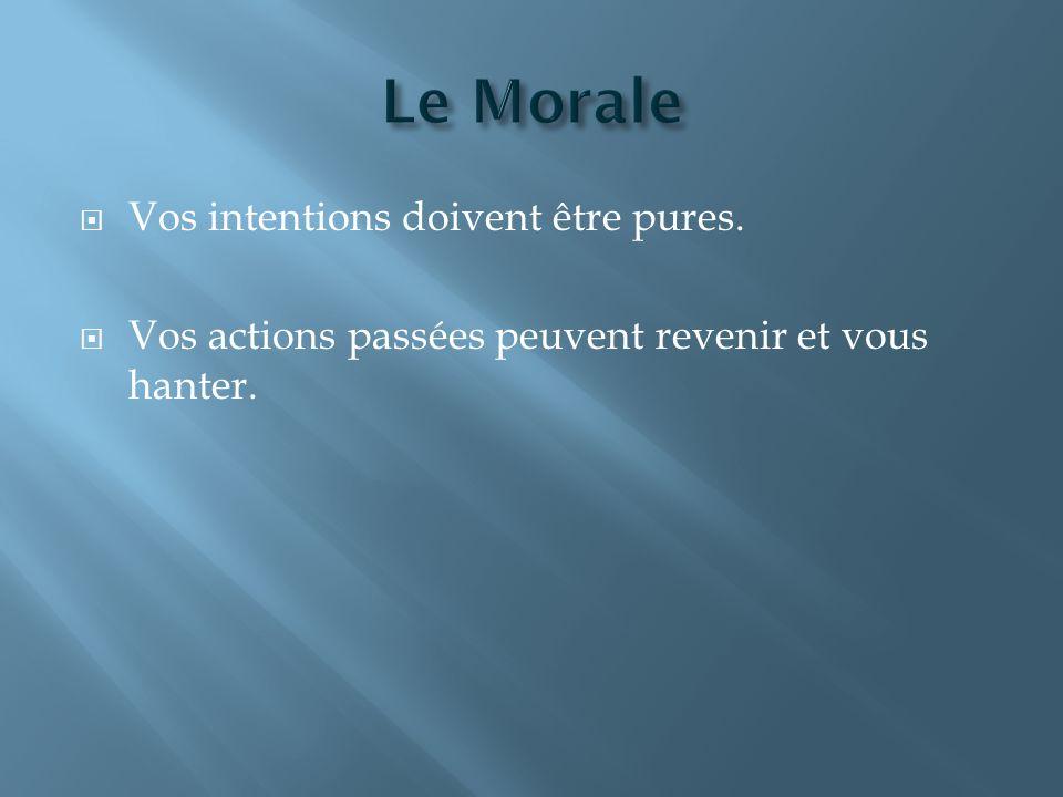 Le Morale Vos intentions doivent être pures.
