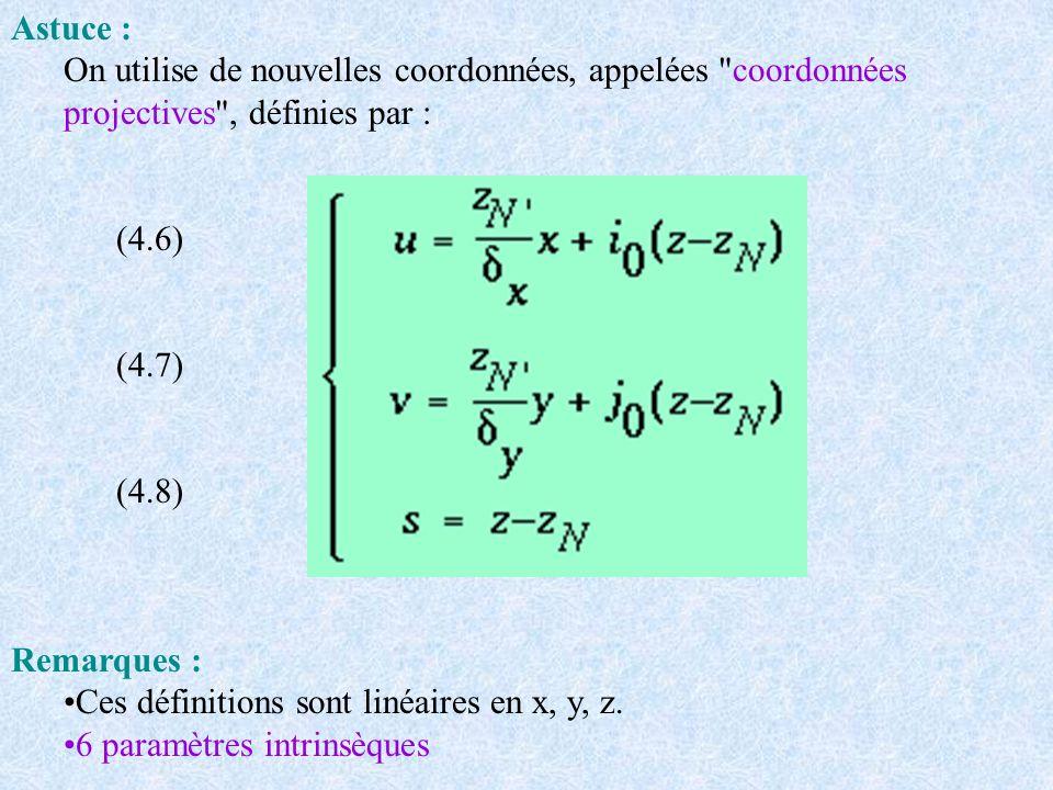 Astuce : On utilise de nouvelles coordonnées, appelées coordonnées projectives , définies par :