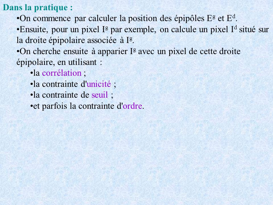 Dans la pratique : On commence par calculer la position des épipôles Eg et Ed.