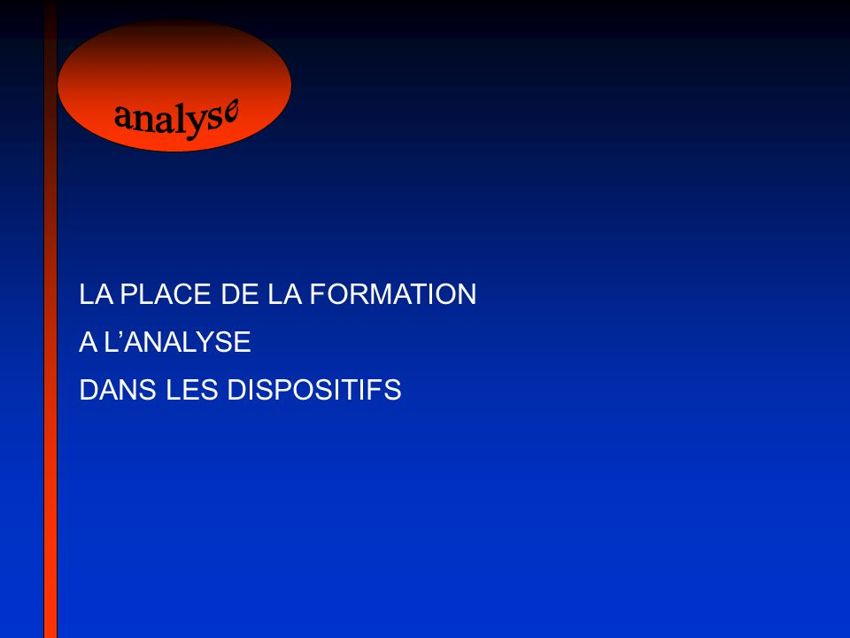 analyse LA PLACE DE LA FORMATION A L'ANALYSE DANS LES DISPOSITIFS