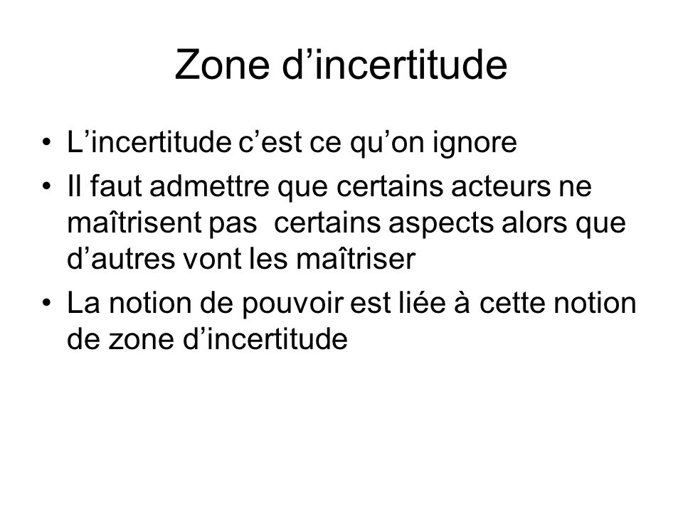 Zone d'incertitude L'incertitude c'est ce qu'on ignore