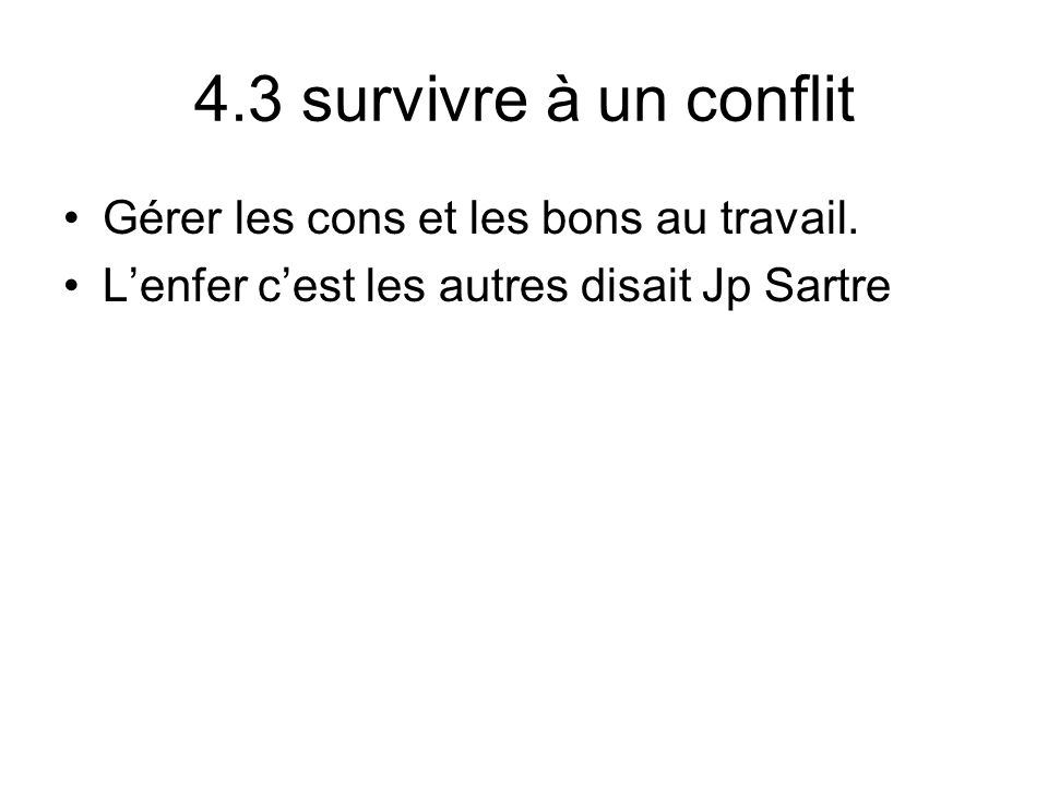 4.3 survivre à un conflit Gérer les cons et les bons au travail.